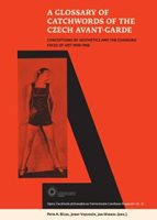 (56) A GLOSSARY OF CATCHWORDS OF THE CZECH AVANT-GARDE. CONCEPTIONS OF AESTHETICS AND THE CHANGING FACES OF ART 1908-1958